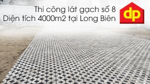 Đại Phương thi công lát gạch số 8 tại Long Biên với diện tích hơn 4000m2